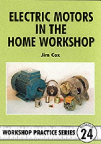 Electric Motors in the Home Workshop (Workshop Practice) By Jim Cox