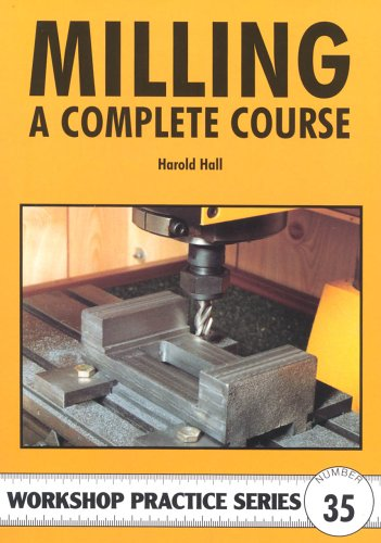 Milling: A Complete Course (Workshop Practice) By Harold Hall