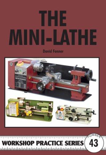 The Mini-lathe (Workshop Practice) By David Fenner