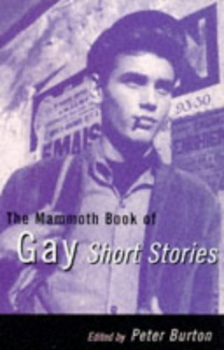 The Mammoth Book of Gay Short Stories (Mammoth Books) Edited by Peter Burton