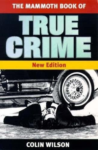 The Mammoth Book of True Crime: new edition (Mammoth Books) By Colin Wilson