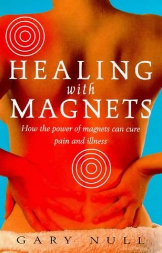 Healing with Magnets By Gary Null, Ph.D.