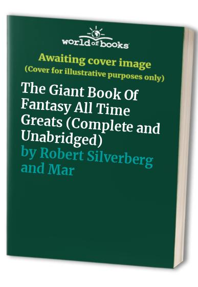 The Giant Book Of Fantasy All Time Greats (Complete and Unabridged) By Robert Silverberg and Martin Greenberg (Editor)