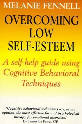 Overcoming Low Self-esteem: A Self-Help Guide Using Cognitive Behavioral Techniques by Melanie Fennell