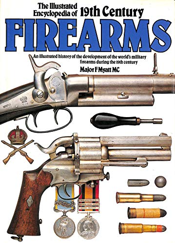 The Illustrated Encyclopaedia of 19th Century Firearms By Frederick Myatt