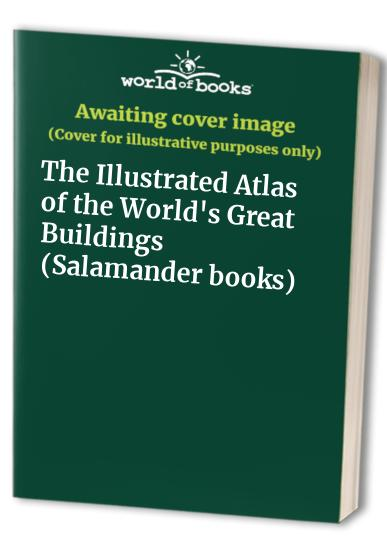 The Illustrated Atlas of the World's Great Buildings By Philip Bagenal