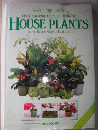 Photographic Encyclopaedia of House Plants By David Squire