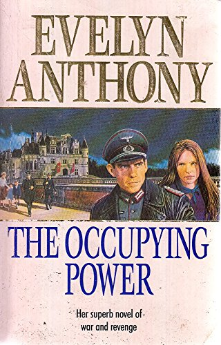 THE OCCUPYING POWER (HER SUPERB NOVEL OF WAR AND REVENGE) By EVELYN ANTHONY