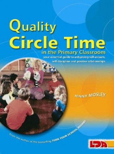 Quality Circle Time in the Primary Classroom: Your Essential Guide to Enhancing Self-esteem, Self-discipline and Positive Relationships By Jenny Mosley