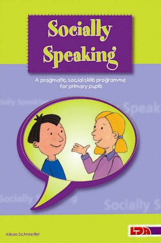 Socially Speaking: Pragmatic Social Skills Programme for Pupils with Mild to Moderate Learning Disabilities By Alison Schroeder