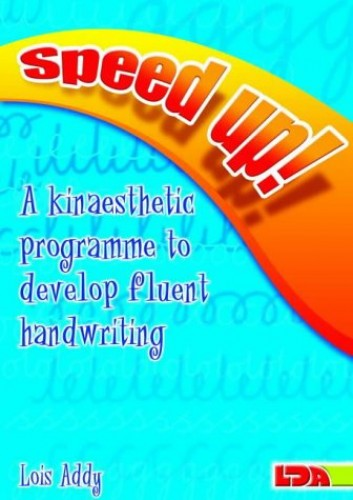Speed Up!: a Kinaesthetic Programme to Develop Fluent Handwriting By Lois Addy