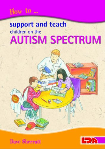 How to Support and Teach Children on the Autism Spectrum by Dave Sherratt
