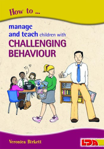 How to Manage and Teach Children with Challenging Behaviour By Veronica Birkett