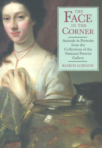 The Face in the Corner: Animal Portraits from the Collections of the National Portrait Gallery By Robin Gibson