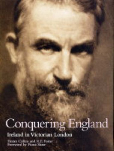 Conquering England: Ireland in Victorian London by R.F. Foster