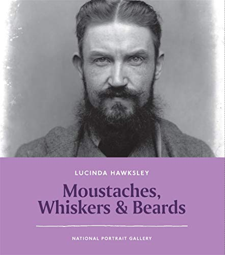 Moustaches, Whiskers & Beards (NPG Short Histories) By Lucinda Hawksley