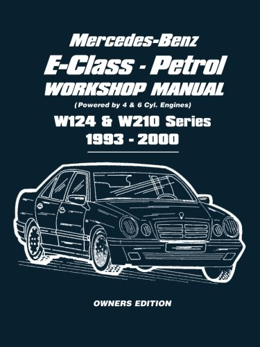 Mercedes-Benz E-Class - Petrol W124 and W210 Workshop Manual 1993-2000: Easy-to-follow Instructions Covering Service and Repair of  111 and 104 Petrol Engine by Brooklands Books