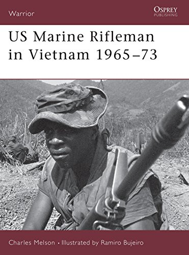 US Marine Rifleman in Vietnam, 1965-73 By Charles D. Melson