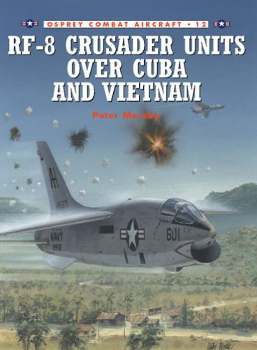 RF-8 Crusader Units over Cuba and Vietnam (Combat Aircraft) By Peter Mersky