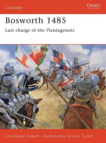 Bosworth 1485: Last charge of the Plantagenets (Campaign) By Christopher Gravett