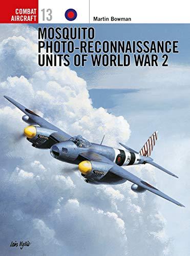 Mosquito Photo-Reconnaissance Units of World War 2 (Osprey Air Combat) By Martin Bowman