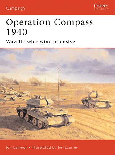"Operation Compass 1940 : Wavell""s Whirlwind Offensive By Jon Latimer"
