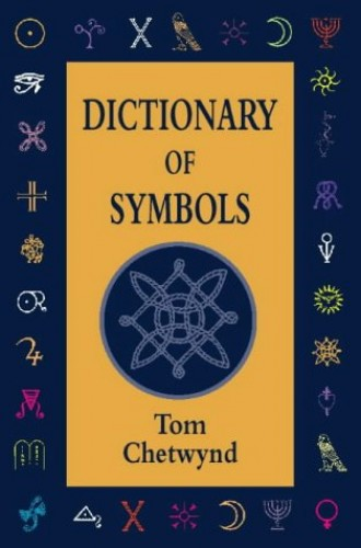 A Dictionary of Symbols By Tom Chetwynd