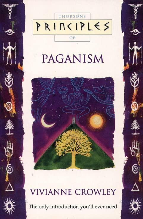 Principles of Paganism By Vivianne Crowley