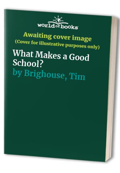What Makes a Good School? By Tim Brighouse