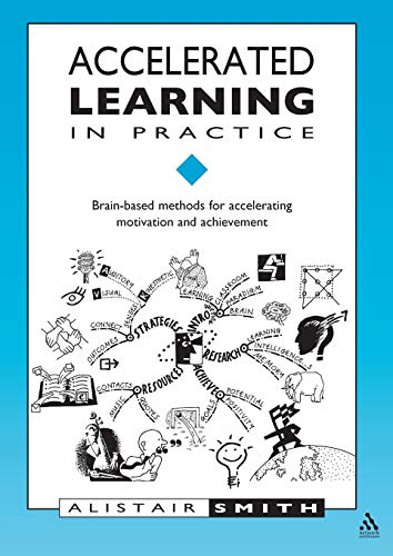 Accelerated Learning in Practice: Brain-based Methods for Accelerating Motivation and Achievement by Alistair Smith