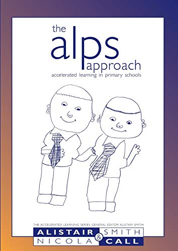 The ALPS approach, Accelerated Learning in Primary Schools By Alistair Smith