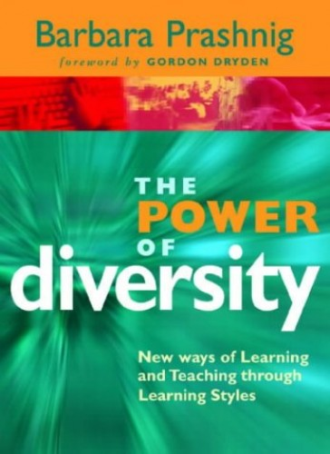 The Power of Diversity: New Ways of Learning and Teaching Through Learning Styles by Barbara Prashnig