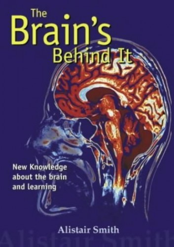 The Brain's Behind it: New Knowledge About the Brain and Learning by Alistair Smith