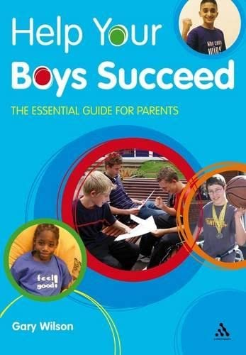 Help Your Boys Succeed: The Essential Guide for Parents (Help Your Child to Succeed) By Gary Wilson