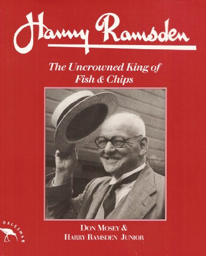 Harry Ramsden: The Uncrowned King of Fish and Chips by Don Mosey