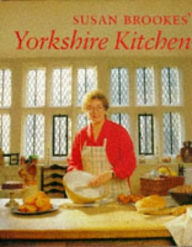 Susan Brookes' Yorkshire Kitchen By Susan Brookes