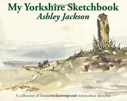 My Yorkshire Sketchbook: A Collection of Favourite Drawings and Watercolour Sketches Illustrated by Ashley Jackson