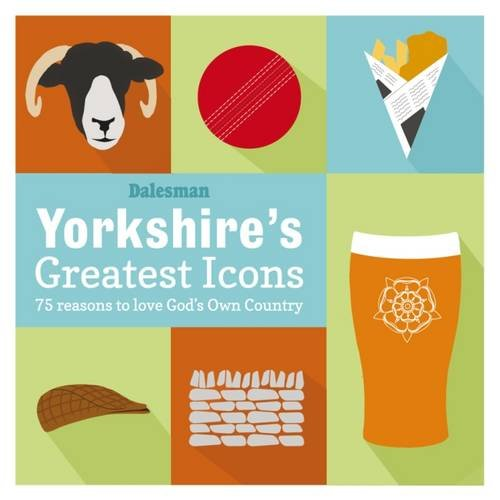 Yorkshire's Greatest Icons by Adrian Braddy