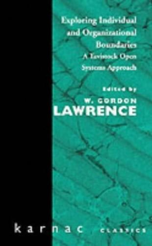 Exploring Individual and Organizational Boundaries By W. Gordon Lawrence