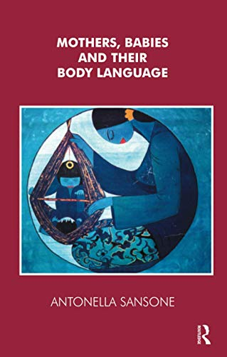 Mothers, Babies and their Body Language By Antonella Sansone
