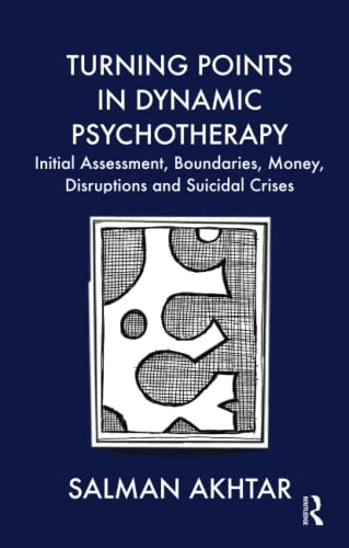 Turning Points in Dynamic Psychotherapy By Salman Akhtar, M.D.