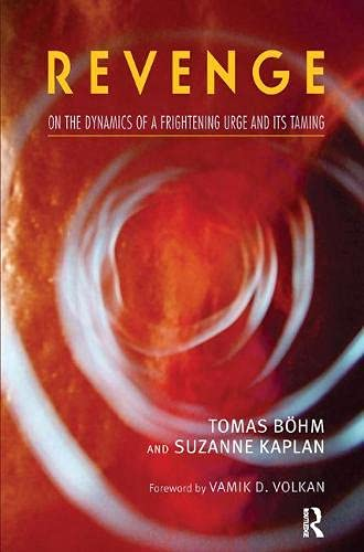 Revenge: On the Dynamics of a Frightening Urge and its Taming By Tomas Bohm