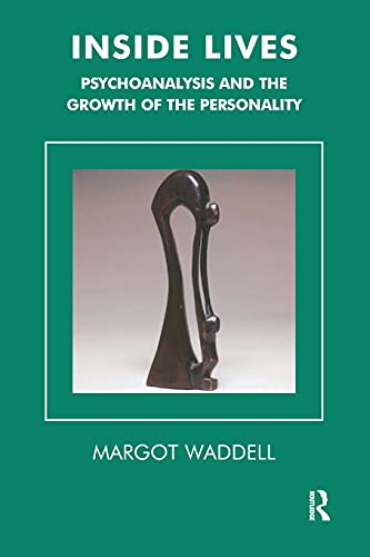 Inside Lives: Psychoanalysis and the Growth of the Personality (Tavistock Clinic Series) By Margot Waddell