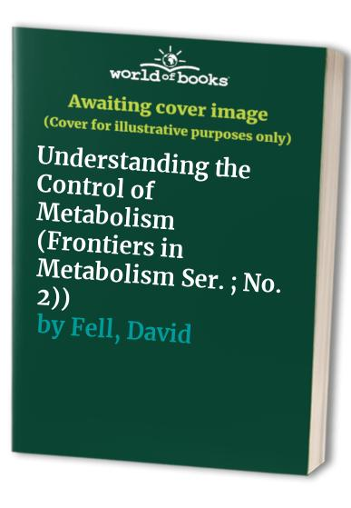 Understanding the Control of Metabolism by David Fell