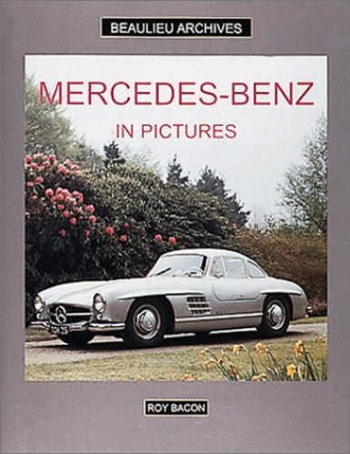 Mercedes-Benz in Pictures By Roy H. Bacon