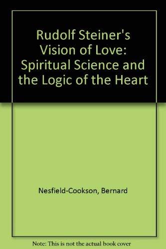 Rudolf Steiner's Vision of Love By Bernard Nesfield-Cookson