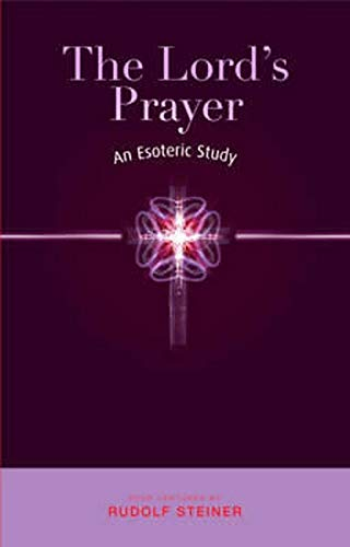 The Lord's Prayer: An Esoteric Study by Rudolf Steiner