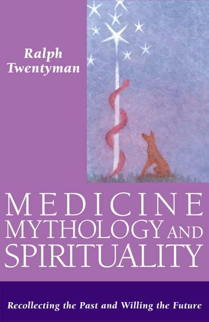 Medicine,Mythology and Spirituality By Ralph Twentyman