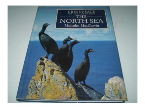 The Greenpeace Book of the North Sea (Greenpeace - the seas of Europe) By Malcolm MacGarvin