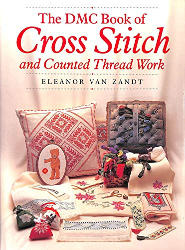 The DMC Book of Cross Stitch and Counted Thread Work By Eleanor Van Zandt